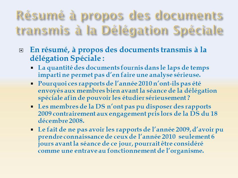 En résumé, à propos des documents transmis à la délégation Spéciale : La quantité des documents fournis dans le laps de temps imparti ne permet pas den faire une analyse sérieuse.