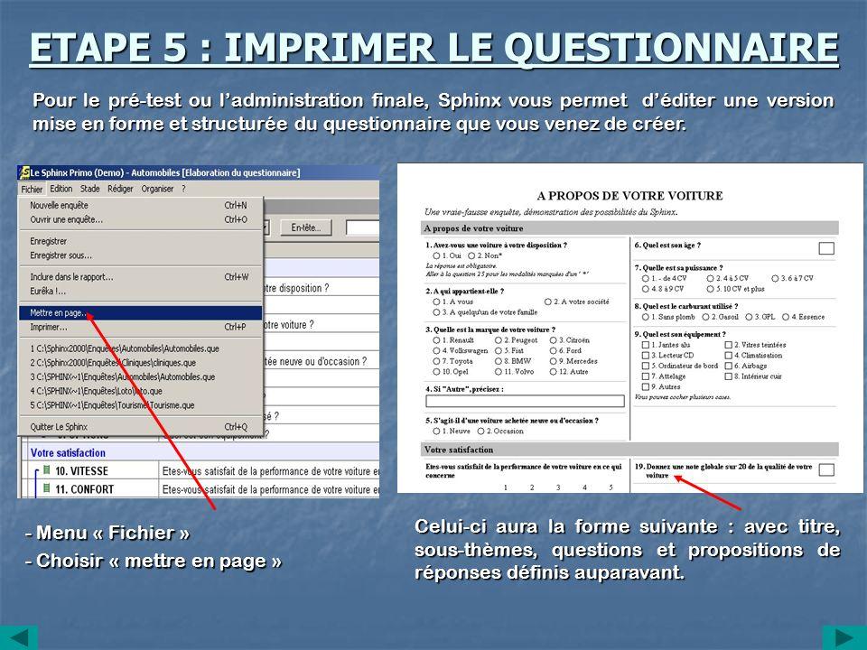 ETAPE 5 : IMPRIMER LE QUESTIONNAIRE - Menu « Fichier » - Choisir « mettre en page » Pour le pré-test ou ladministration finale, Sphinx vous permet déd