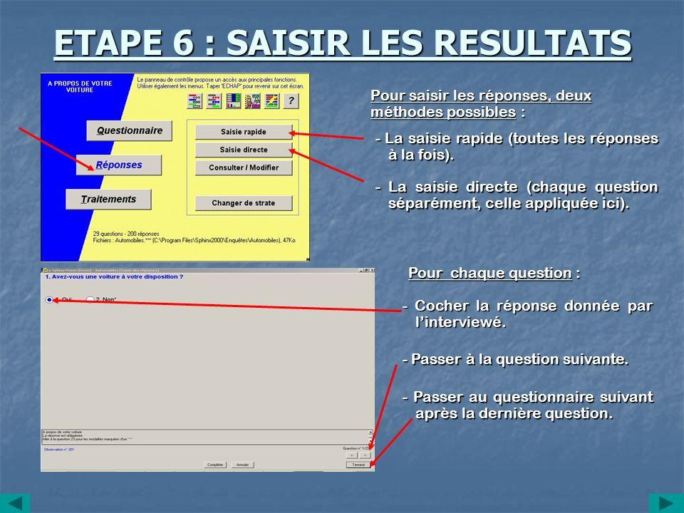 ETAPE 6 : SAISIR LES RESULTATS Pour saisir les réponses, deux méthodes possibles : - La saisie rapide (toutes les réponses à la fois). - La saisie dir