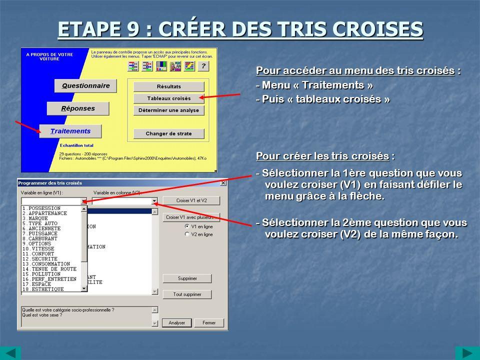 ETAPE 9 : CRÉER DES TRIS CROISES Pour accéder au menu des tris croisés : - Menu « Traitements » - Puis « tableaux croisés » Pour créer les tris croisé