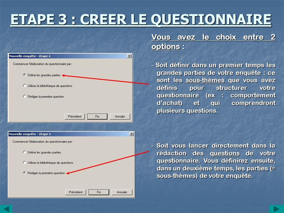 ETAPE 3 : CREER LE QUESTIONNAIRE - Soit définir dans un premier temps les grandes parties de votre enquête : ce sont les sous-thèmes que vous avez déf
