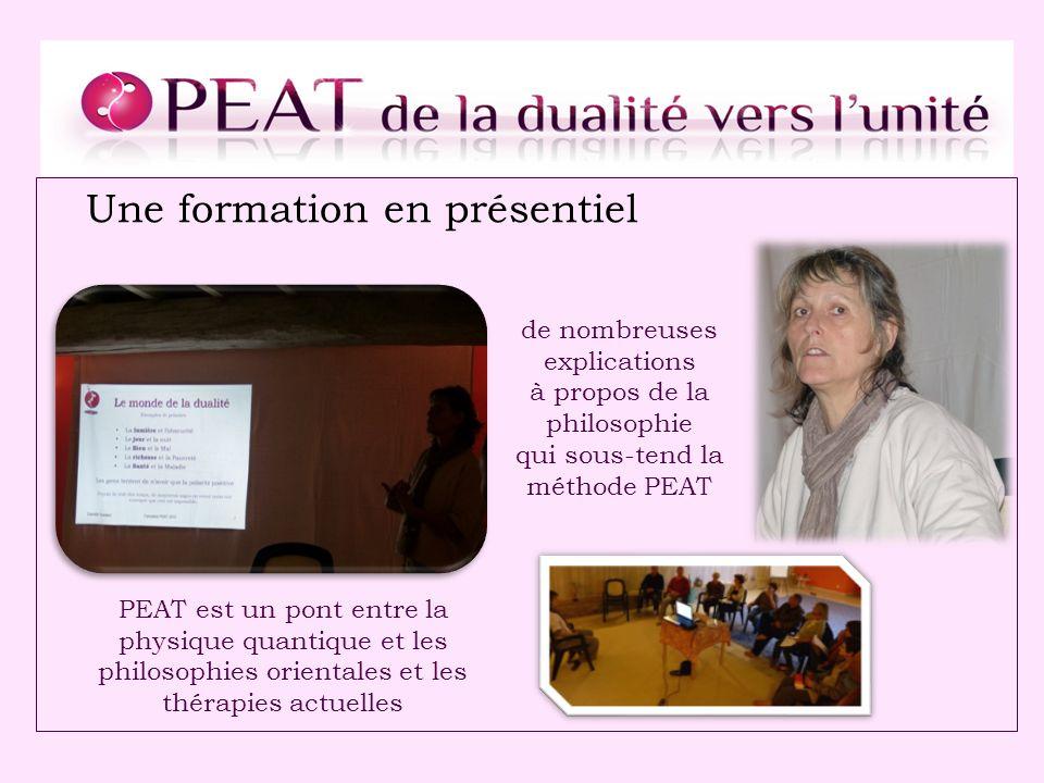 Une formation en présentiel de nombreuses explications à propos de la philosophie qui sous-tend la méthode PEAT PEAT est un pont entre la physique quantique et les philosophies orientales et les thérapies actuelles
