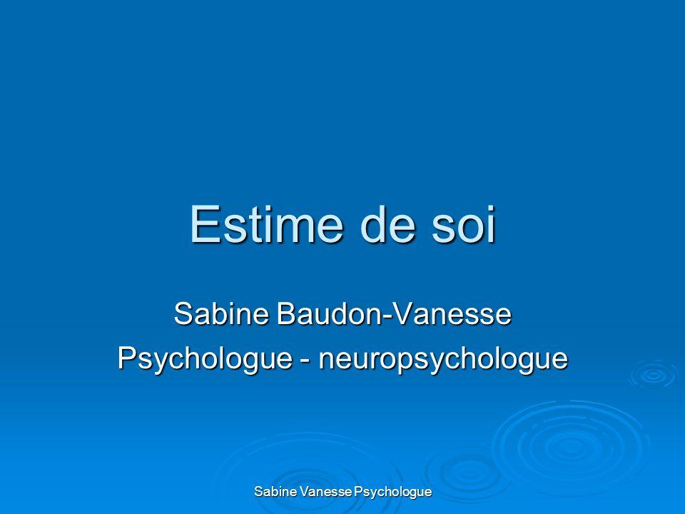 Estime de soi Sabine Baudon-Vanesse Psychologue - neuropsychologue Sabine Vanesse Psychologue