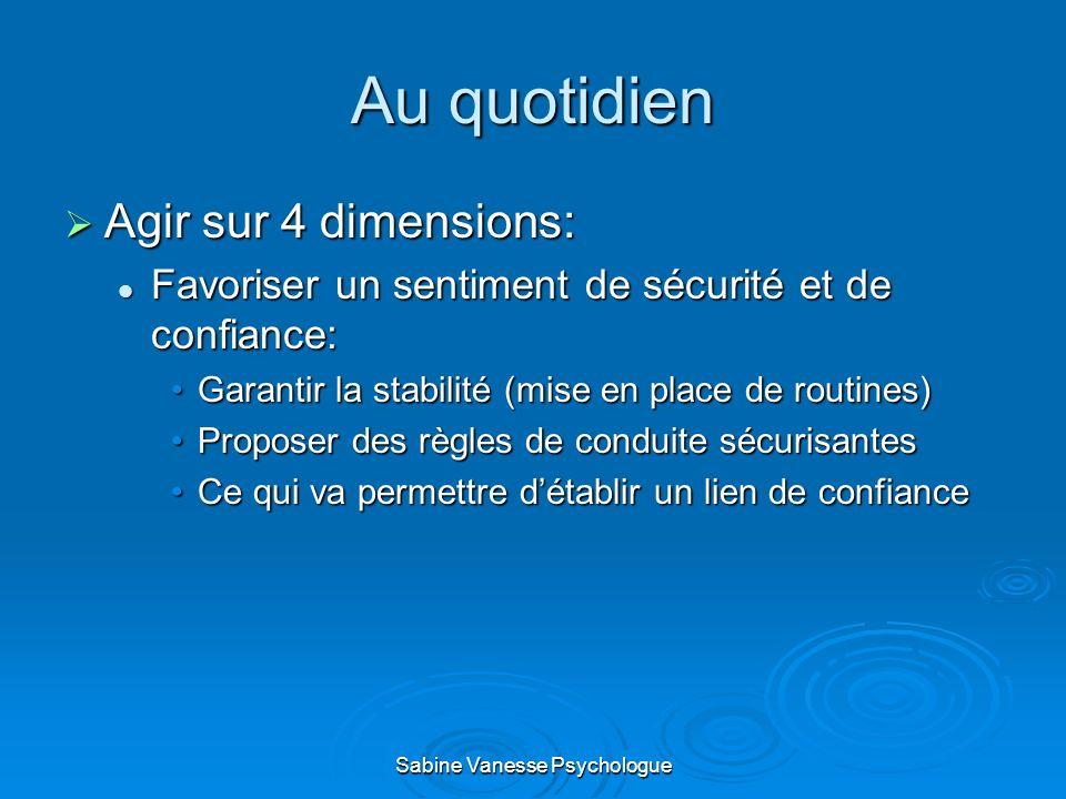 Au quotidien Agir sur 4 dimensions: Agir sur 4 dimensions: Favoriser un sentiment de sécurité et de confiance: Favoriser un sentiment de sécurité et d
