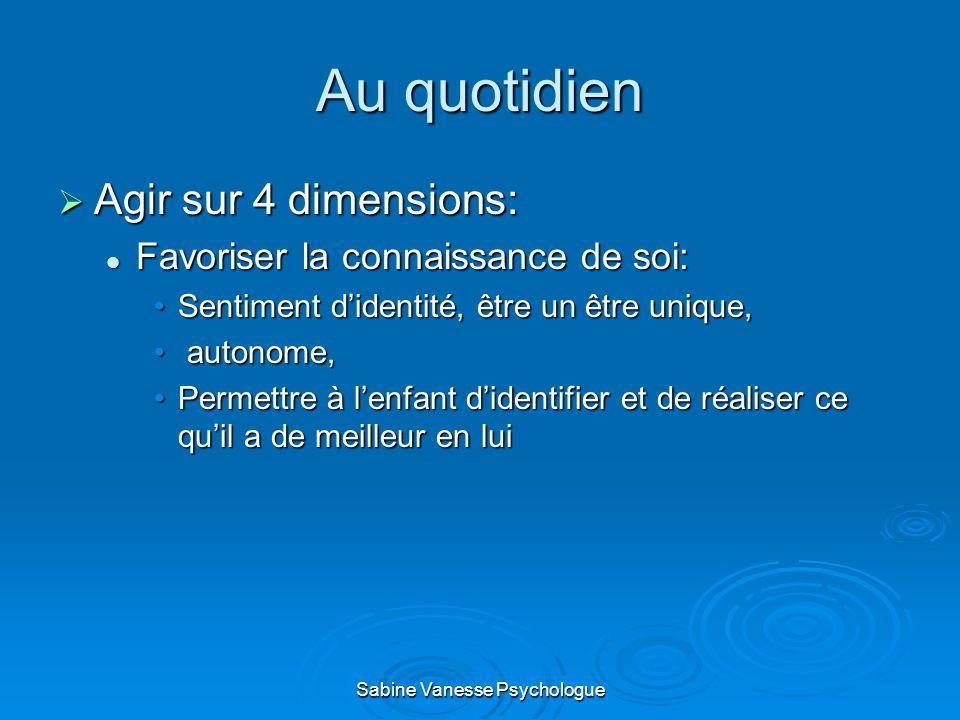 Au quotidien Agir sur 4 dimensions: Agir sur 4 dimensions: Favoriser la connaissance de soi: Favoriser la connaissance de soi: Sentiment didentité, êt