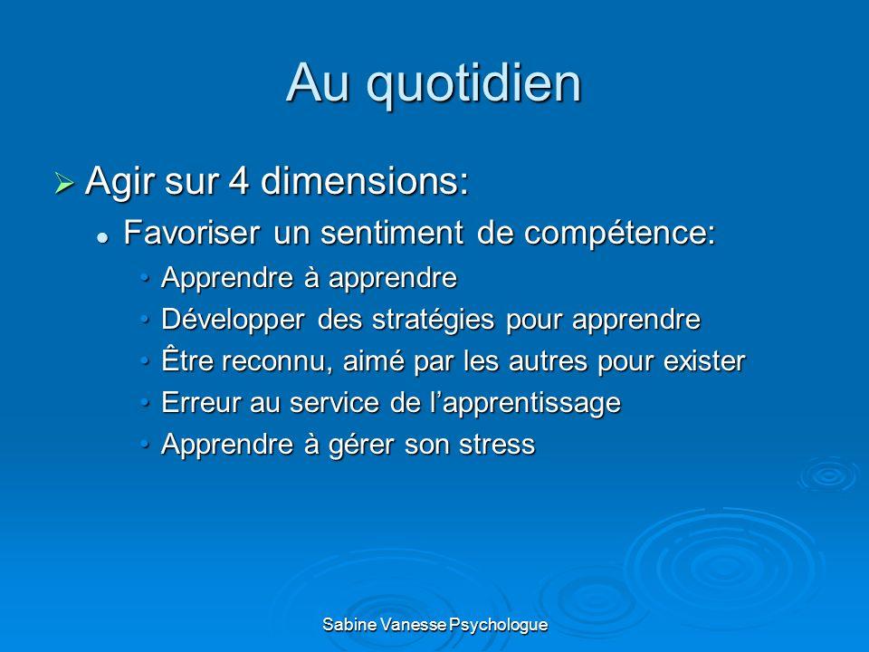 Au quotidien Agir sur 4 dimensions: Agir sur 4 dimensions: Favoriser un sentiment de compétence: Favoriser un sentiment de compétence: Apprendre à app