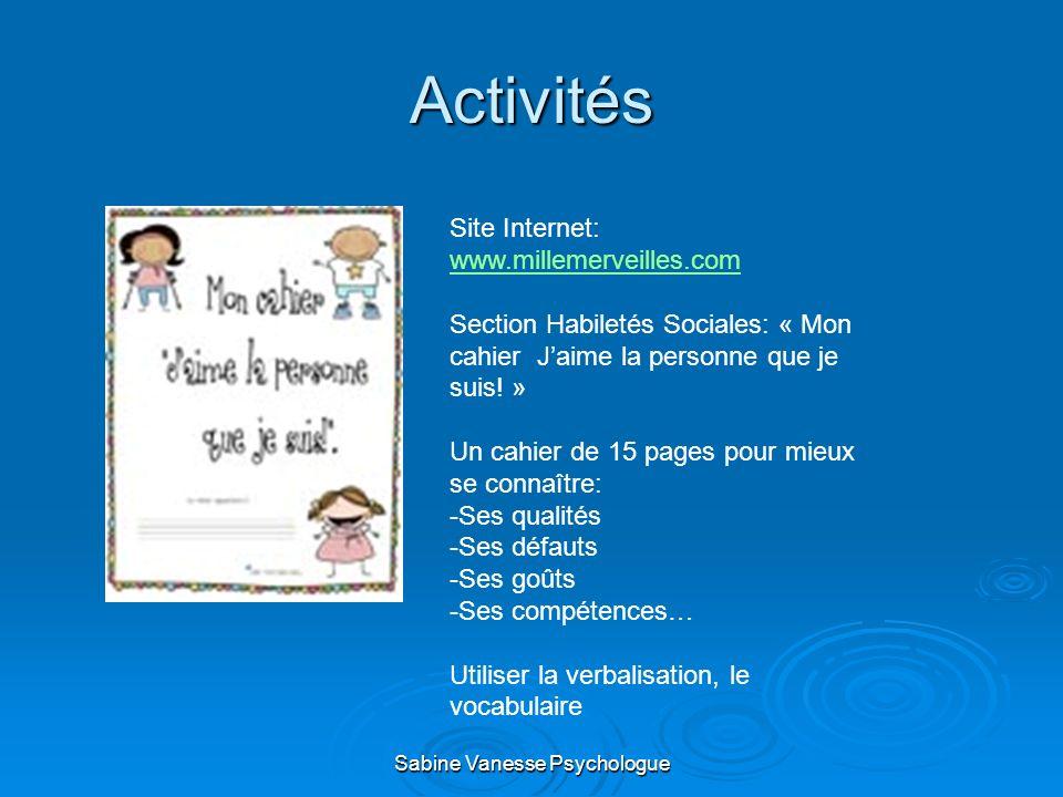 Activités Site Internet: www.millemerveilles.com Section Habiletés Sociales: « Mon cahier Jaime la personne que je suis! » Un cahier de 15 pages pour