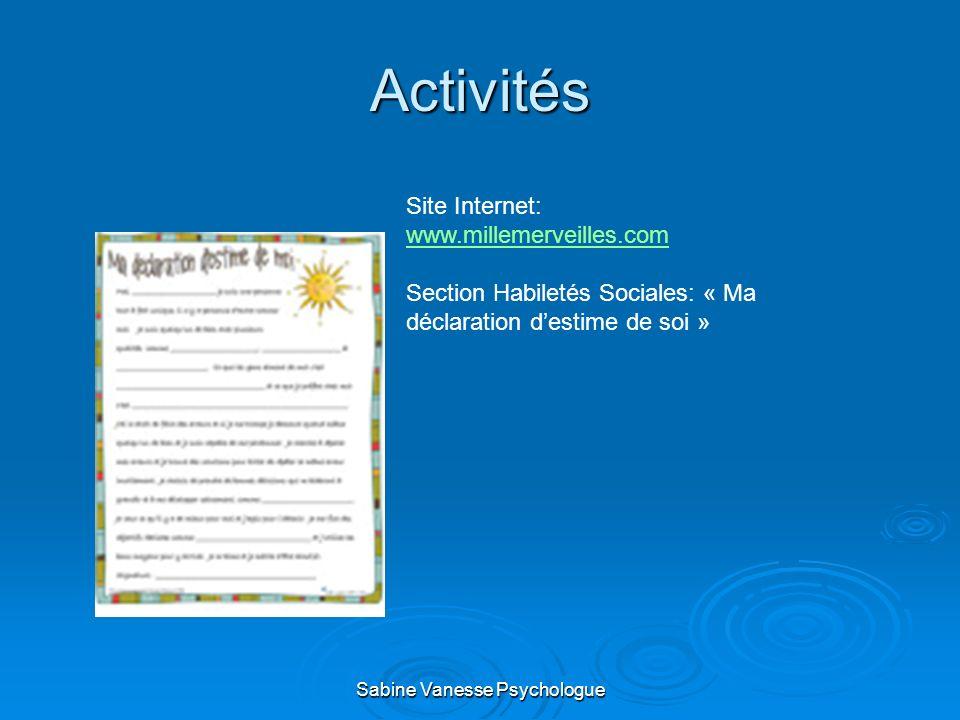 Activités Site Internet: www.millemerveilles.com Section Habiletés Sociales: « Ma déclaration destime de soi » Sabine Vanesse Psychologue