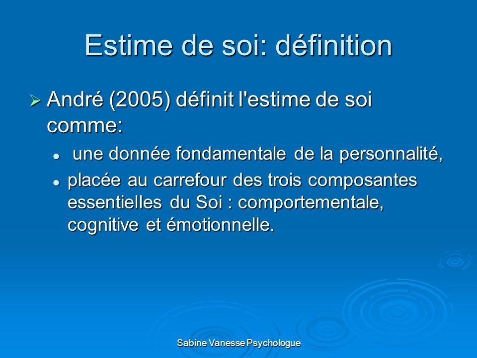 Estime de soi: définition André (2005) définit l'estime de soi comme: André (2005) définit l'estime de soi comme: une donnée fondamentale de la person