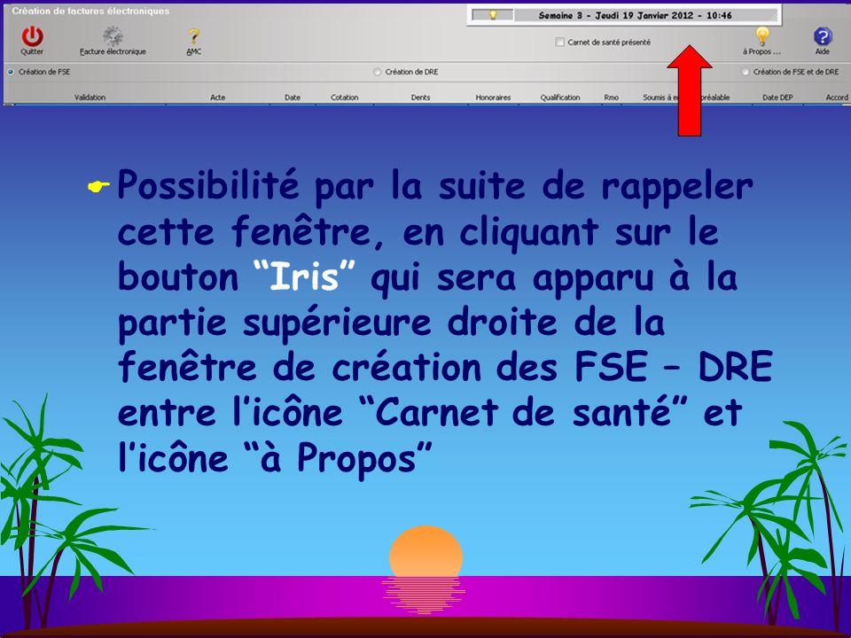 Possibilité par la suite de rappeler cette fenêtre, en cliquant sur le bouton Iris qui sera apparu à la partie supérieure droite de la fenêtre de création des FSE – DRE entre licône Carnet de santé et licône à Propos