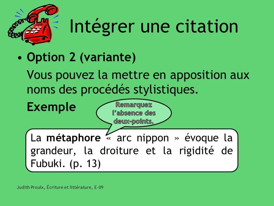 Intégrer une citation Option 2 (variante) Vous pouvez la mettre en apposition aux noms des procédés stylistiques. Exemple Judith Proulx, Écriture et l