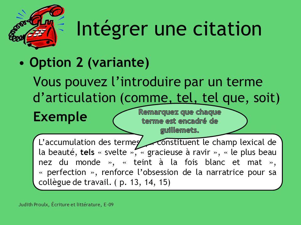 Intégrer une citation Option 2 (variante) Vous pouvez lintroduire par un terme darticulation (comme, tel, tel que, soit) Exemple Judith Proulx, Écritu