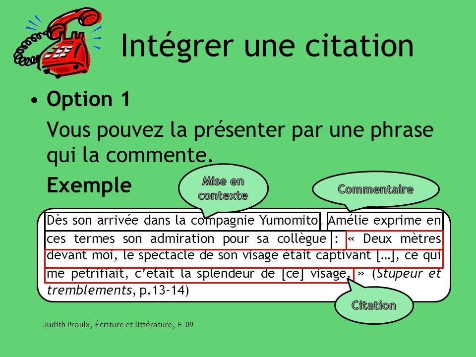 Intégrer une citation Option 1 Vous pouvez la présenter par une phrase qui la commente. Exemple Judith Proulx, Écriture et littérature, E-09 Dès son a