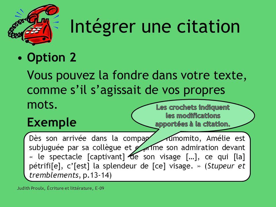 Intégrer une citation Option 2 Vous pouvez la fondre dans votre texte, comme sil sagissait de vos propres mots. Exemple Judith Proulx, Écriture et lit