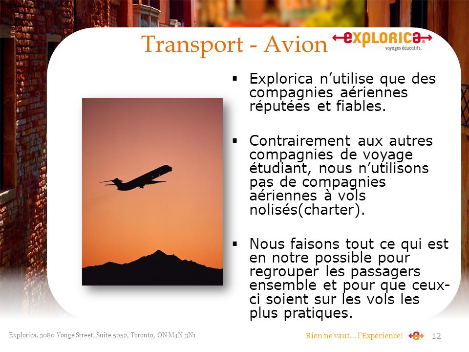 Rien ne vaut… lExpérience! Explorica, 3080 Yonge Street, Suite 5052, Toronto, ON M4N 3N1 Transport - Avion Explorica nutilise que des compagnies aérie