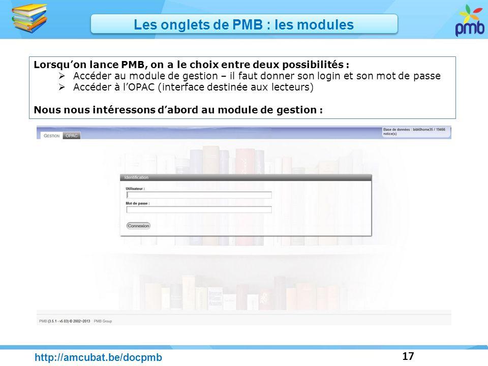 17 http://amcubat.be/docpmb Les onglets de PMB : les modules Lorsquon lance PMB, on a le choix entre deux possibilités : Accéder au module de gestion
