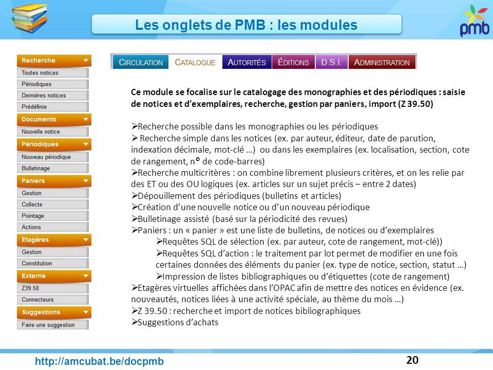 20 http://amcubat.be/docpmb Les onglets de PMB : les modules Ce module se focalise sur le catalogage des monographies et des périodiques : saisie de n