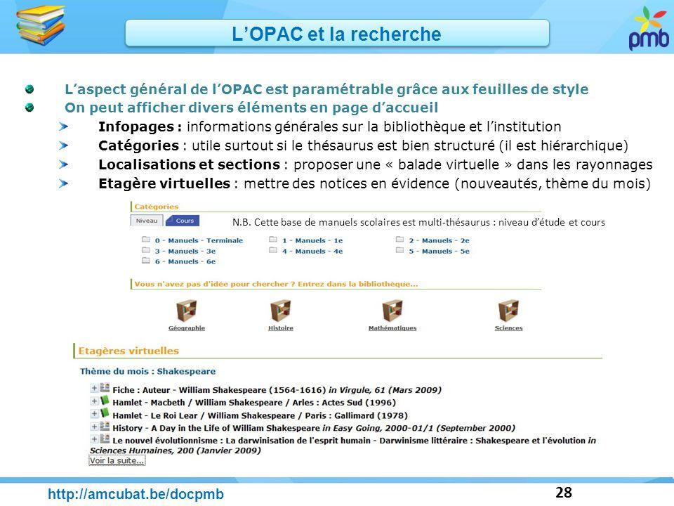 28 http://amcubat.be/docpmb LOPAC et la recherche Laspect général de lOPAC est paramétrable grâce aux feuilles de style On peut afficher divers élémen