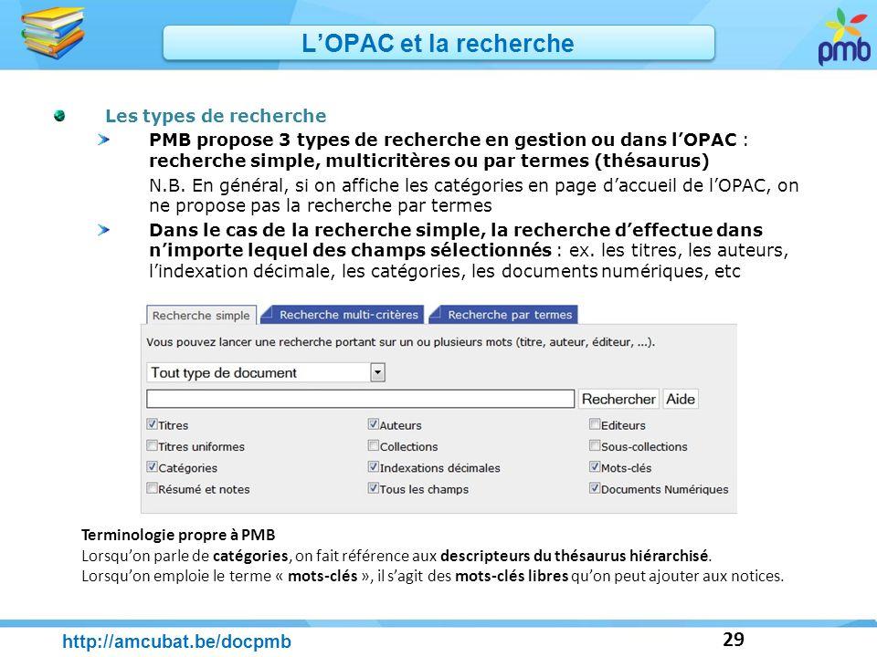 29 http://amcubat.be/docpmb LOPAC et la recherche Les types de recherche PMB propose 3 types de recherche en gestion ou dans lOPAC : recherche simple,