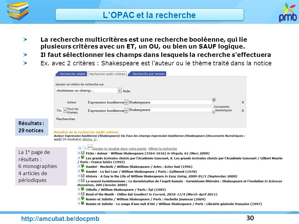 30 http://amcubat.be/docpmb LOPAC et la recherche La recherche multicritères est une recherche booléenne, qui lie plusieurs critères avec un ET, un OU
