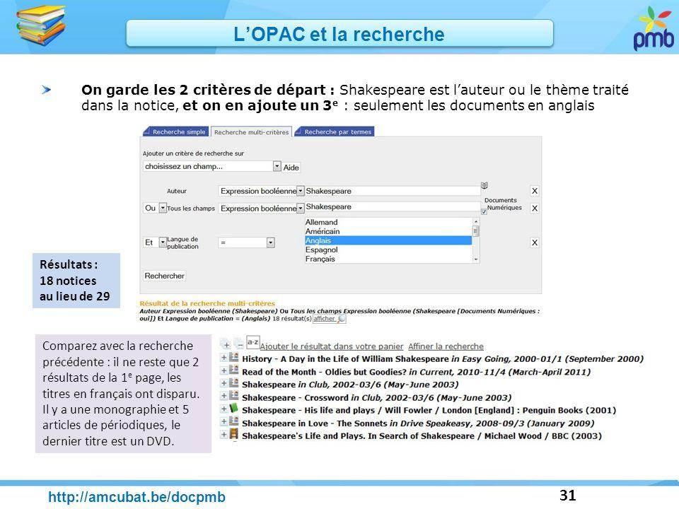 31 http://amcubat.be/docpmb LOPAC et la recherche On garde les 2 critères de départ : Shakespeare est lauteur ou le thème traité dans la notice, et on