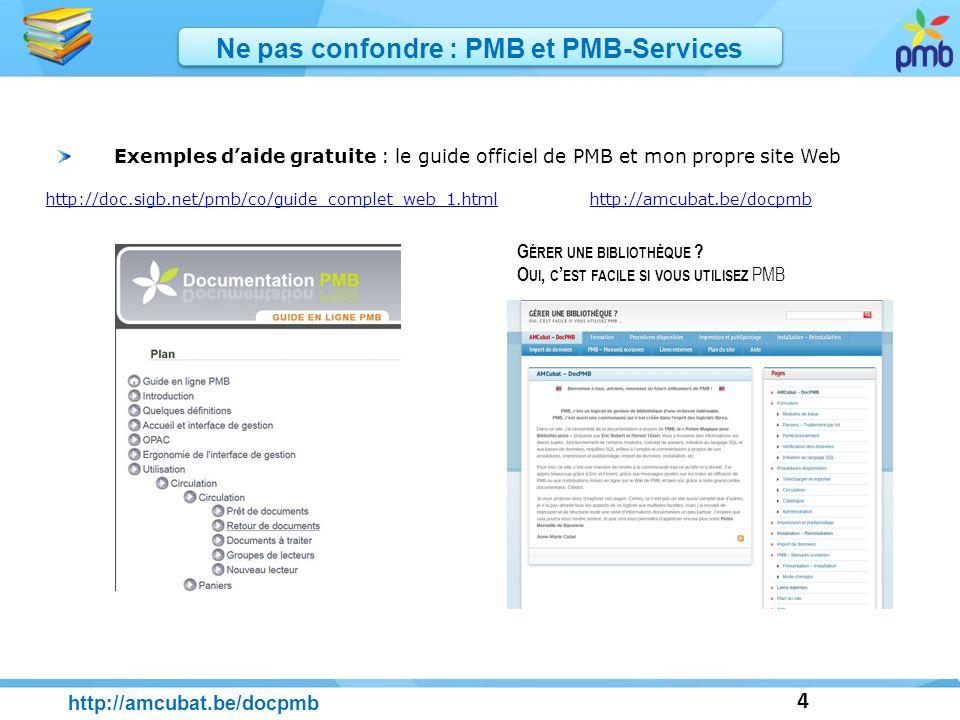4 http://amcubat.be/docpmb Ne pas confondre : PMB et PMB-Services G ÉRER UNE BIBLIOTHÈQUE ? O UI, C EST FACILE SI VOUS UTILISEZ PMB http://doc.sigb.ne
