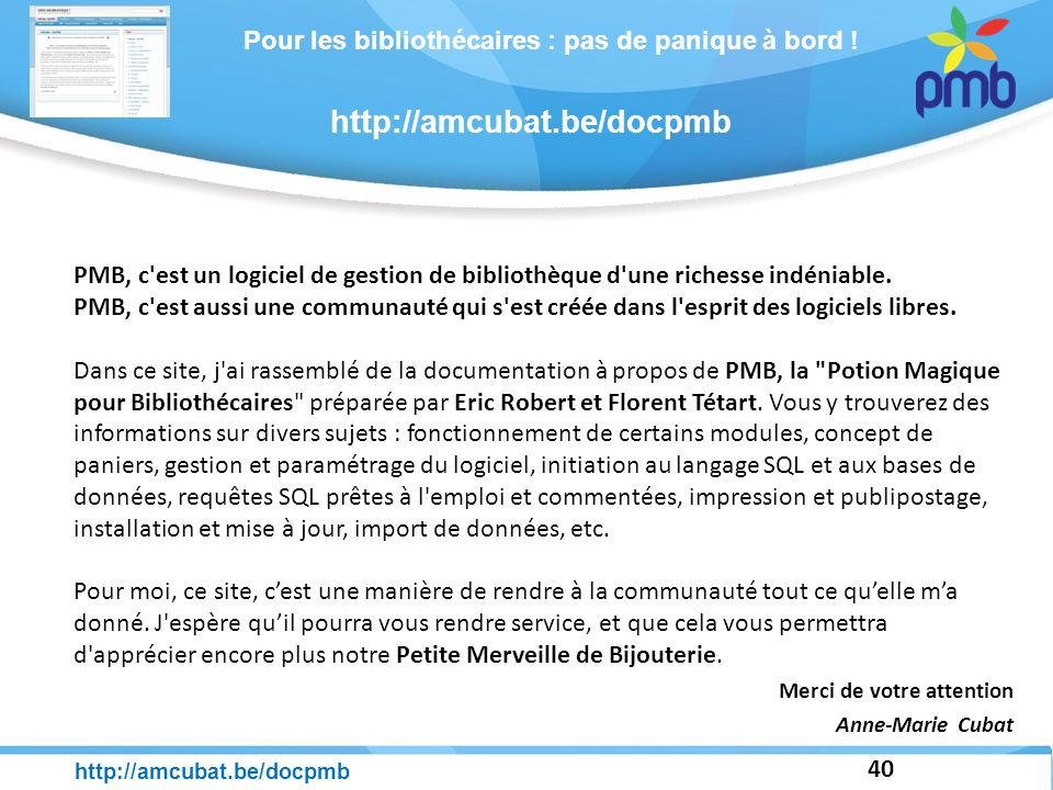 Pour les bibliothécaires : pas de panique à bord ! 40 http://amcubat.be/docpmb PMB, c'est un logiciel de gestion de bibliothèque d'une richesse indéni