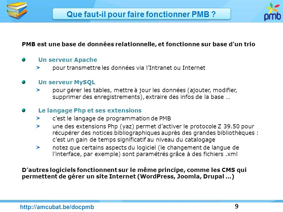 9 PMB est une base de données relationnelle, et fonctionne sur base dun trio Un serveur Apache pour transmettre les données via lIntranet ou Internet