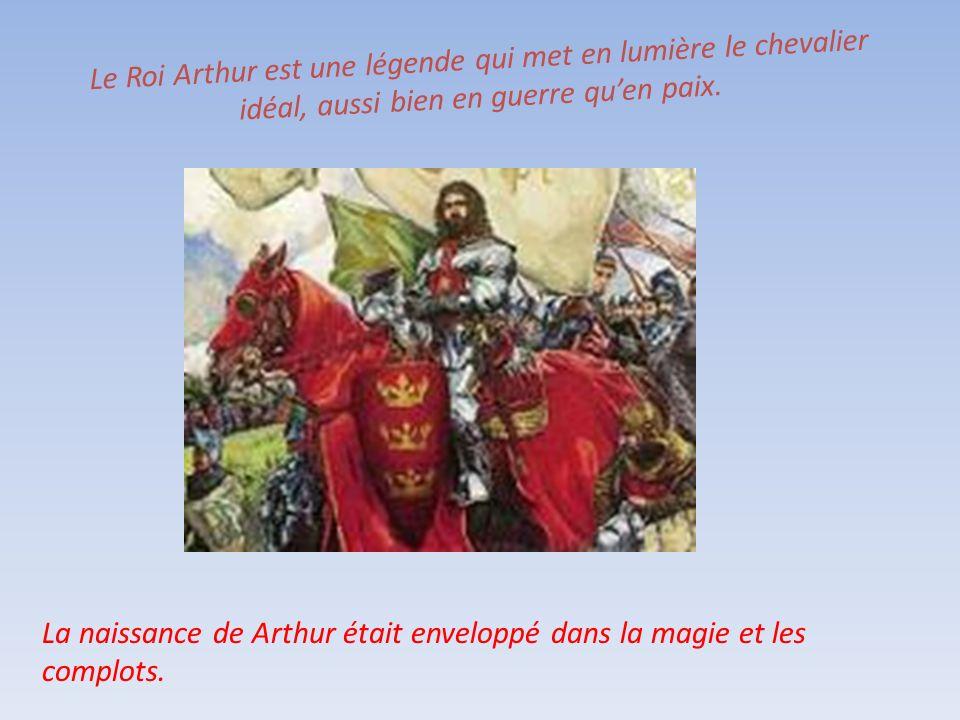 Le Roi Arthur est une légende qui met en lumière le chevalier idéal, aussi bien en guerre quen paix. La naissance de Arthur était enveloppé dans la ma