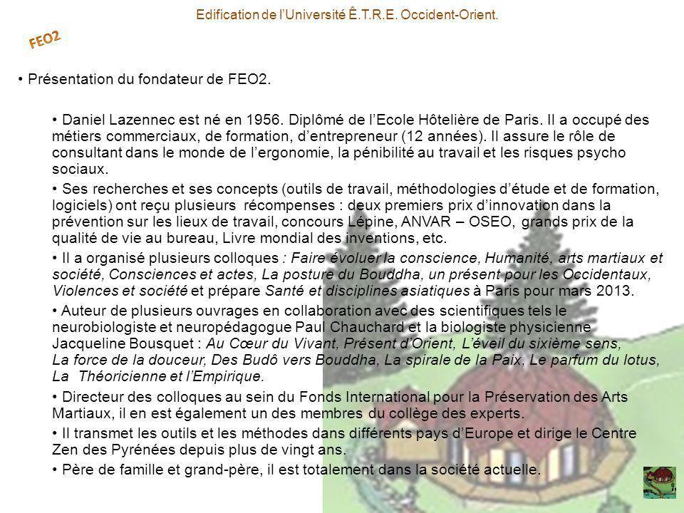Présentation du fondateur de FEO2. Daniel Lazennec est né en 1956. Diplômé de lEcole Hôtelière de Paris. Il a occupé des métiers commerciaux, de forma