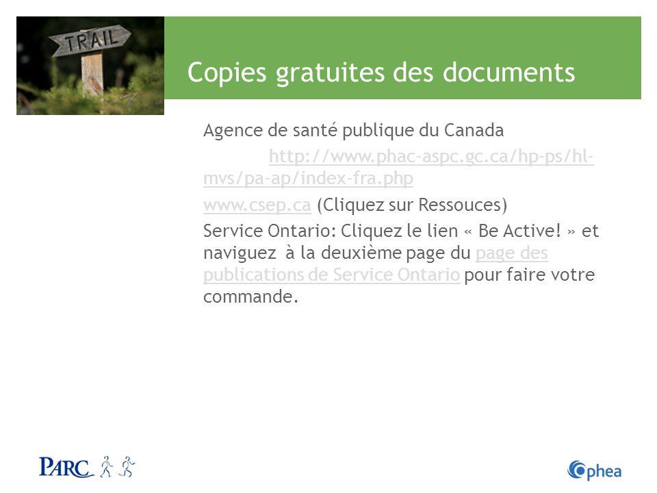 Copies gratuites des documents Agence de santé publique du Canada http://www.phac-aspc.gc.ca/hp-ps/hl- mvs/pa-ap/index-fra.php www.csep.cawww.csep.ca