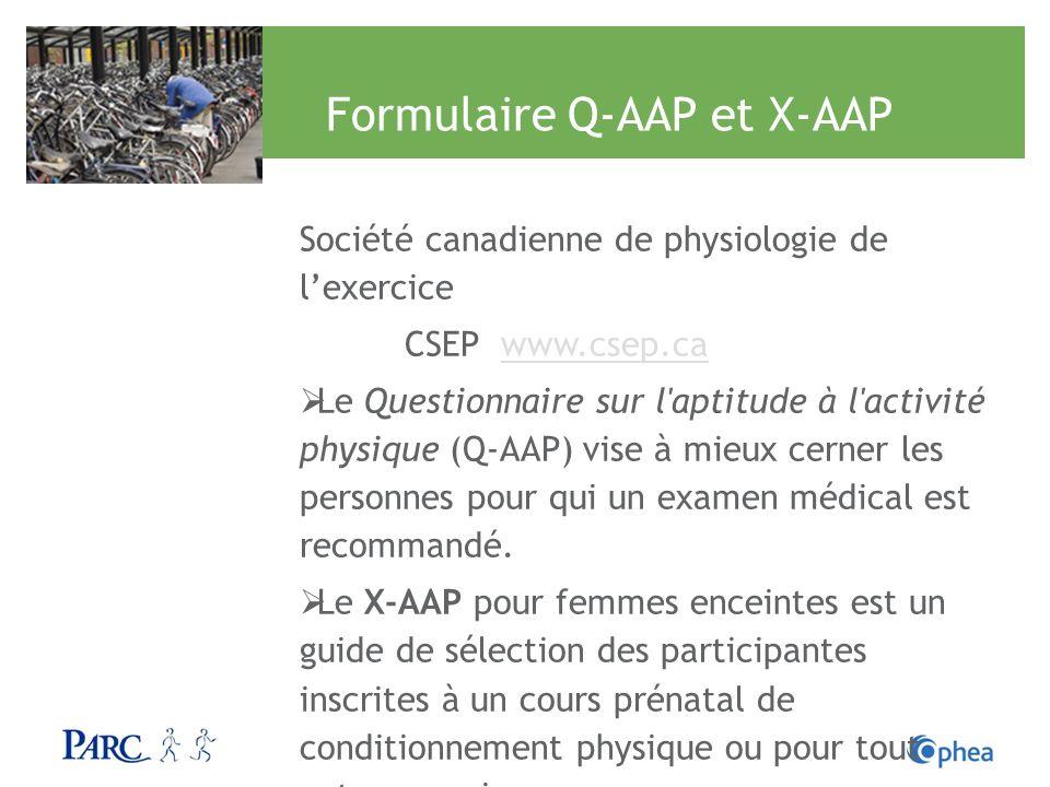 Formulaire Q-AAP et X-AAP Société canadienne de physiologie de lexercice CSEP www.csep.cawww.csep.ca Le Questionnaire sur l'aptitude à l'activité phys