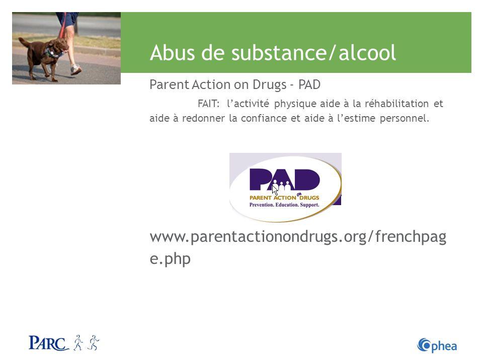 Abus de substance/alcool Parent Action on Drugs - PAD FAIT: lactivité physique aide à la réhabilitation et aide à redonner la confiance et aide à lest