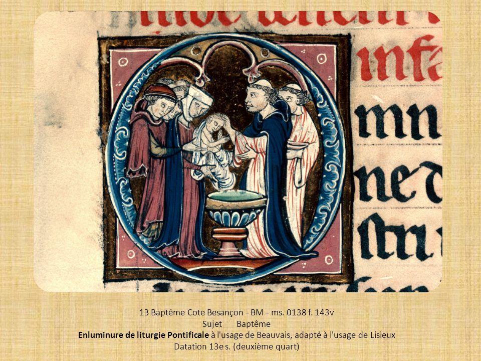 13 Baptême Cote Besançon - BM - ms. 0138 f. 143v Sujet Baptême Enluminure de liturgie Pontificale à l'usage de Beauvais, adapté à l'usage de Lisieux D