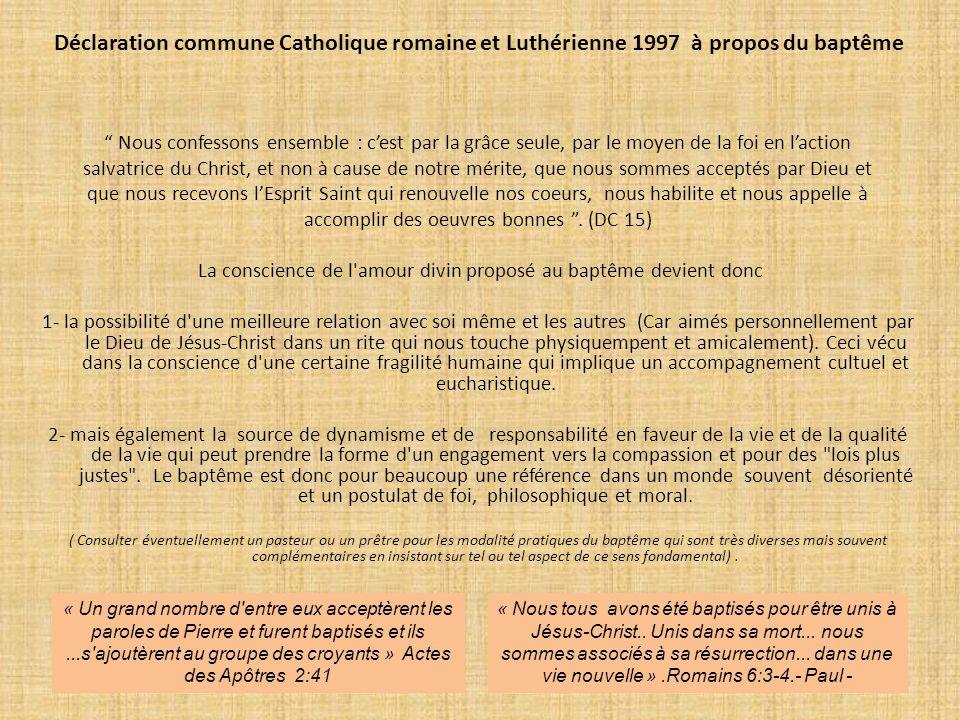 Déclaration commune Catholique romaine et Luthérienne 1997 à propos du baptême Nous confessons ensemble : cest par la grâce seule, par le moyen de la