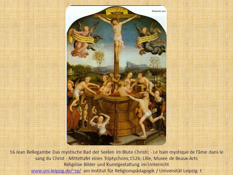 16 Jean Bellegambe Das mystische Bad der Seelen im Blute Christi; - Le bain mystique de lâme dans le sang du Christ - Mitteltafel eines Triptychons;15