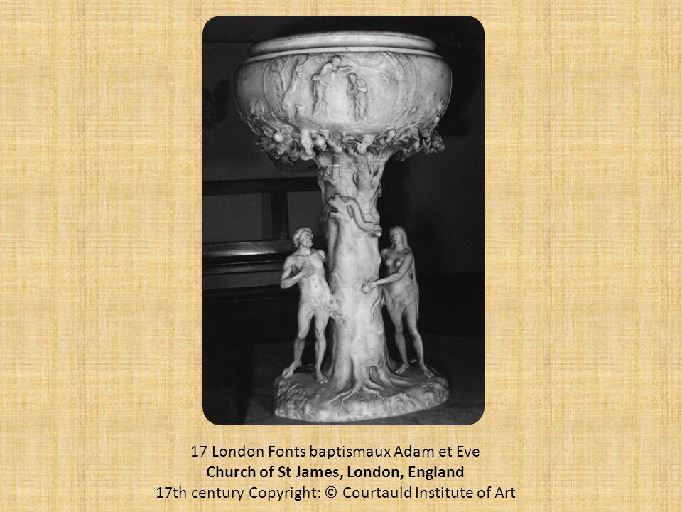 17 London Fonts baptismaux Adam et Eve Church of St James, London, England 17th century Copyright: © Courtauld Institute of Art