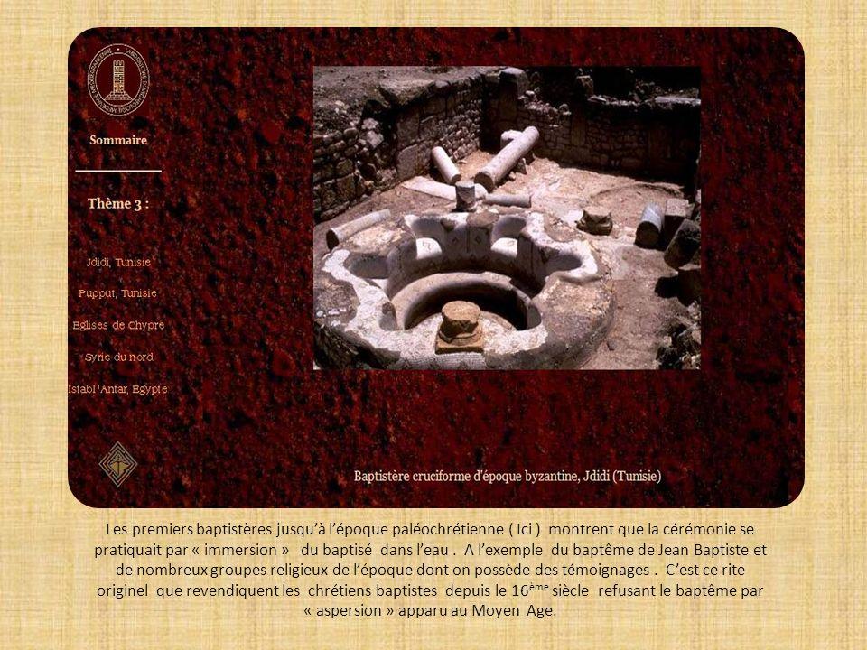 Les premiers baptistères jusquà lépoque paléochrétienne ( Ici ) montrent que la cérémonie se pratiquait par « immersion » du baptisé dans leau. A lexe