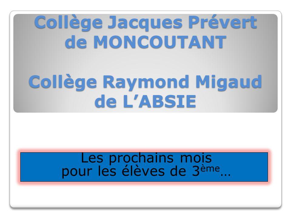 Collège Jacques Prévert de MONCOUTANT Collège Raymond Migaud de LABSIE Les prochains mois pour les élèves de 3 ème …