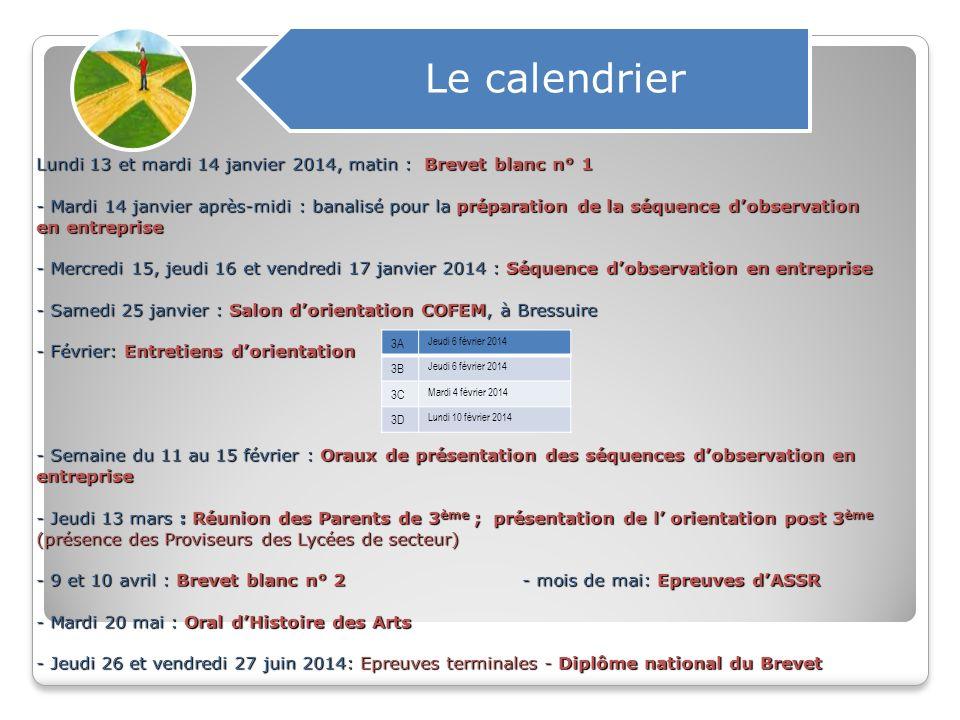 Lundi 13 et mardi 14 janvier 2014, matin : Brevet blanc n° 1 - Mardi 14 janvier après-midi : banalisé pour la préparation de la séquence dobservation