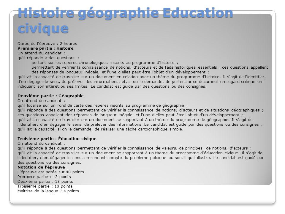 Histoire géographie Education civique Durée de l'épreuve : 2 heures Première partie : Histoire On attend du candidat : qu'il réponde à des questions :