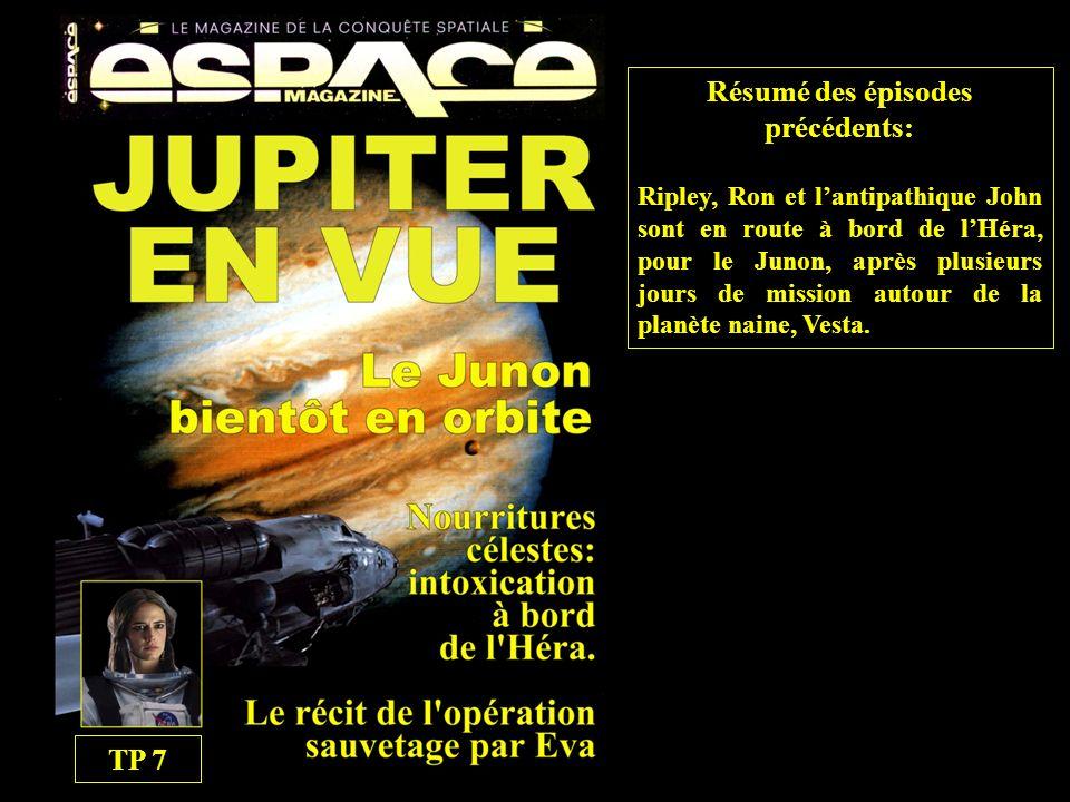 Résumé des épisodes précédents: Ripley, Ron et lantipathique John sont en route à bord de lHéra, pour le Junon, après plusieurs jours de mission autour de la planète naine, Vesta.