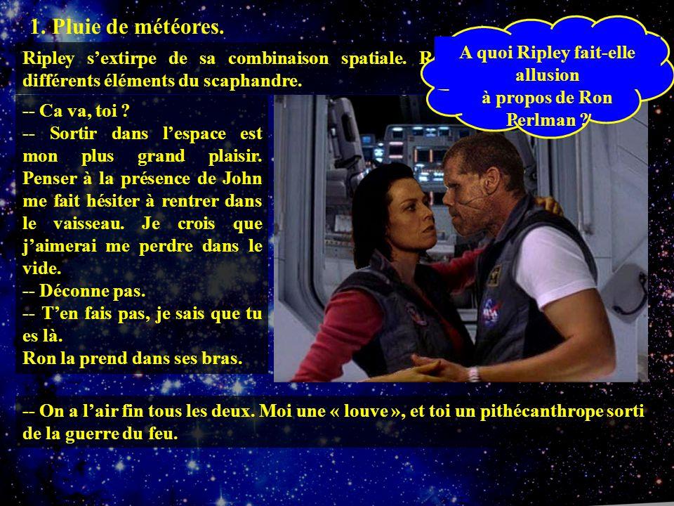 1. Pluie de météores. Ripley sextirpe de sa combinaison spatiale.