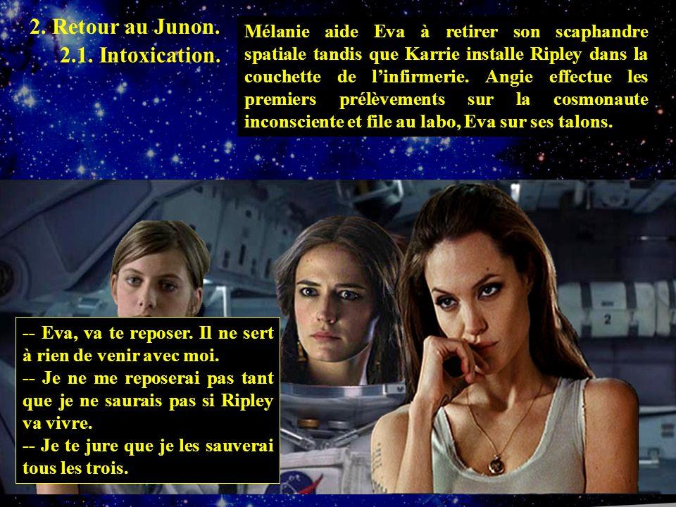 Mélanie aide Eva à retirer son scaphandre spatiale tandis que Karrie installe Ripley dans la couchette de linfirmerie.
