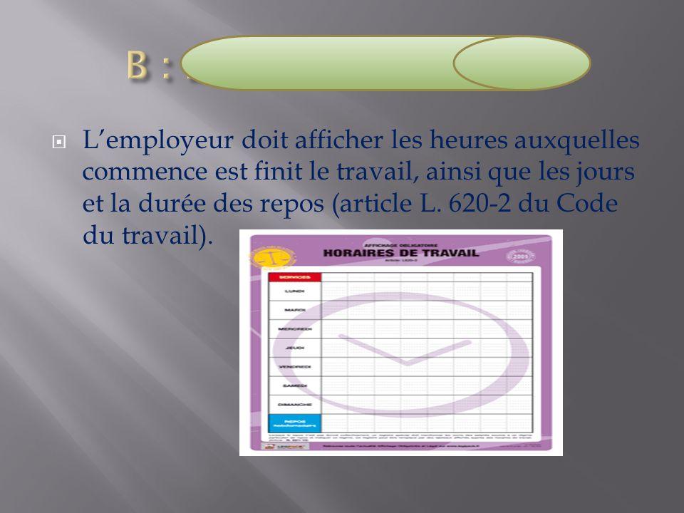Lemployeur doit afficher les heures auxquelles commence est finit le travail, ainsi que les jours et la durée des repos (article L. 620-2 du Code du t