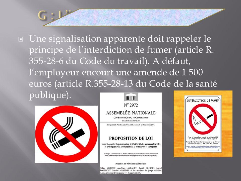 Une signalisation apparente doit rappeler le principe de linterdiction de fumer (article R. 355-28-6 du Code du travail). A défaut, lemployeur encourt