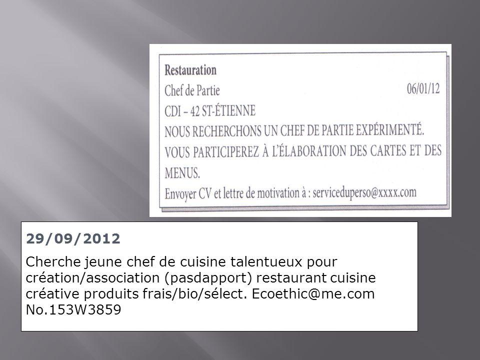29/09/2012 Cherche jeune chef de cuisine talentueux pour création/association (pasdapport) restaurant cuisine créative produits frais/bio/sélect. Ecoe