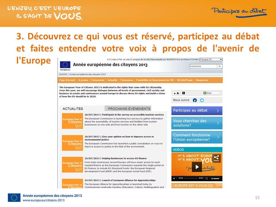 3. Découvrez ce qui vous est réservé, participez au débat et faites entendre votre voix à propos de l'avenir de l'Europe 15