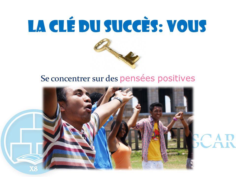 La clé du succès: VOUS Se concentrer sur des pensées positives