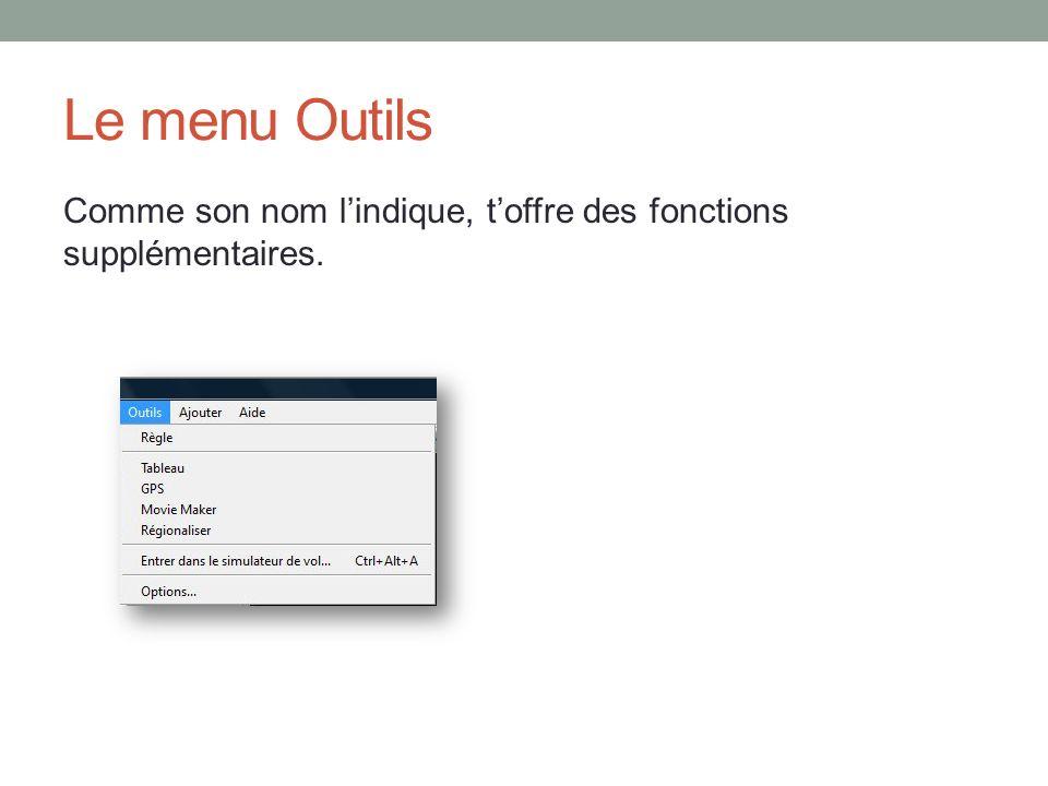 Le menu Outils Comme son nom lindique, toffre des fonctions supplémentaires.